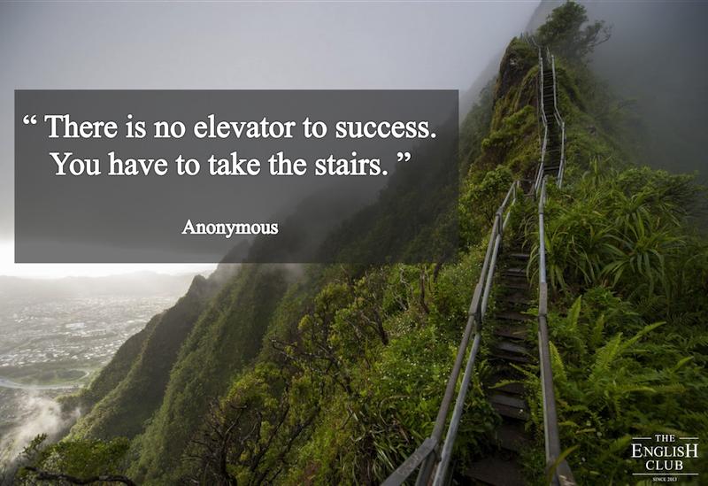 英語の名言:There is no elevator to success. You have to take the stairs.